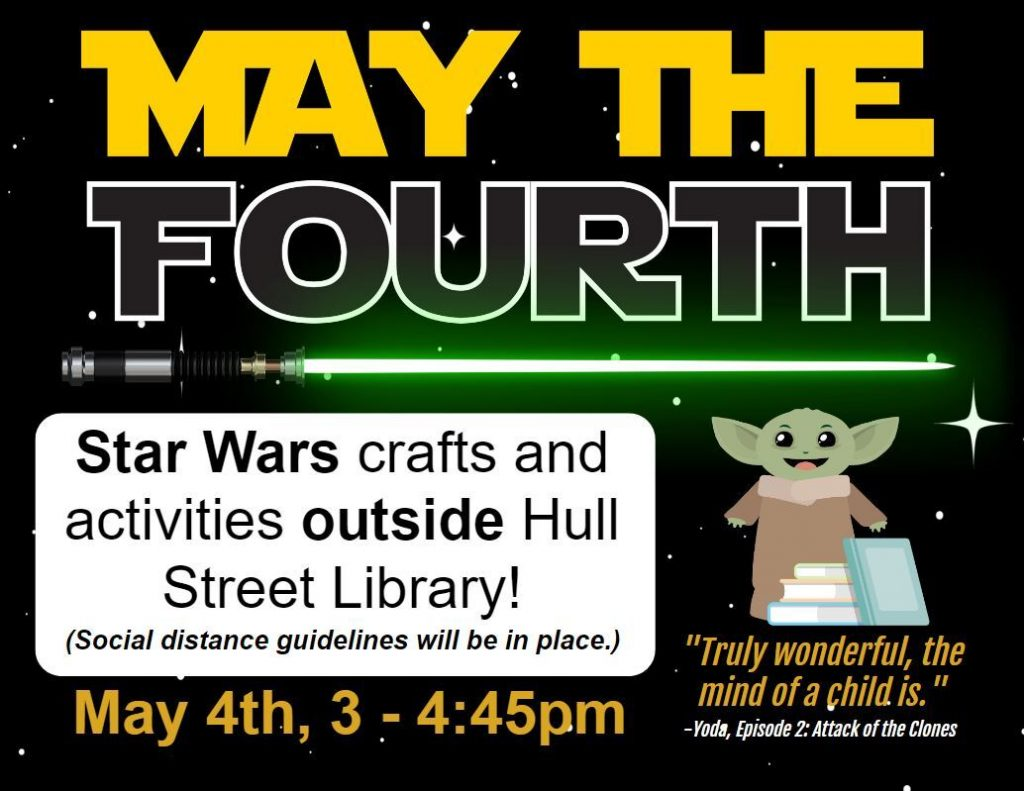 """Flyer for a May the Fourth program which says, """"May 4th, 2021 at 3 to 4:45 pm Star Wars crafts and activities outside Hull Street Library with social distance guidelines in place."""""""