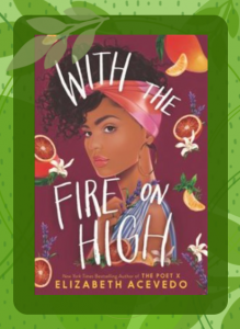 Book cover for With the Fire on High featuring a beautiful painting of the main character, an afro-latina, surrounding by fruit and herbs.